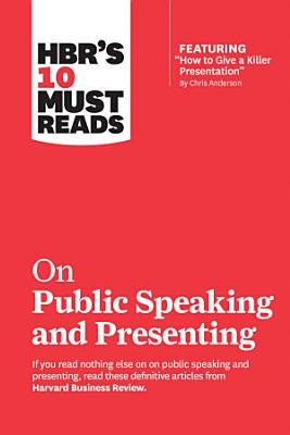 HBR s 10 Must Reads on Public Speaking and Presenting  with featured article  How to Give a Killer Presentation  By Chris Anderson