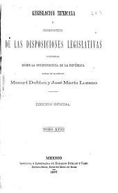 Legislación mexicana: ó, Colección completa de las disposiciones legislativas expedidas desde la independencia de la República, Volumen 18