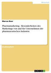 Pharmamarketing - Besonderheiten des Marketings von und für Unternehmen der pharmazeutischen Industrie