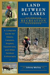 Land Between the Lakes Recreation Guide: A Complete Guide for Hikers, Campers, Anglers, Equestrians, and Other Outdoor Enthusiasts