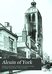 Alcuin of York: Lectures Delivered in the Cathedral Church of Bristol in 1907 and 1908