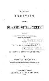 A Popular Treatise on the Diseases of the Teeth: Including a Description of Their Structure and Modes of Treatment : Together with the Usual Mode of Inserting Artificial Teeth