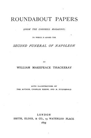 The Works of William Makepeace Thackeray  Roundabout papers  from the Cornhill Magazine  To which is added the Second funeral of Napoleon PDF