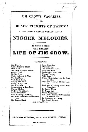 Jim Crow s Vagaries  or  Black flights of fancy  containing a choice collection of nigger melodies  To which is added  the erratic life of Jim Crow