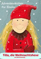 Tilla, die Weihnachtshexe: Ein Adventsmärchen für Kinder