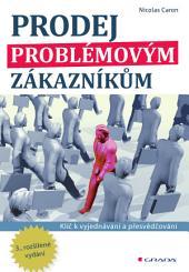 Prodej problémovým zákazníkům: Klíč k vyjednávání a přesvědčování - 3., rozšířené vydání