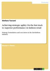 Achieving strategic agility. On the fast track to superior performance in fashion retail: Strategy formulation and execution in the fast-fashion industry