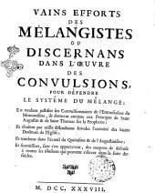 Vains efforts des melangistes ou Discernans dans l'oeuvre des convulsions, pour defendre le systeme du melange: en voulant justifier les convulsionnaires ..