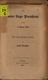 Die neue Lage Preußens seit dem 3. Februar 1847: ein publicistisches Vorwort von einem Preußen