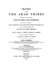 Travels among the Arab tribes inhabiting the countries east of Syria and Palestine