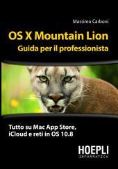 OS X Mountain Lion. Guida per il professionista : Tutto su Mac App Store, iCloud e reti in OS 10.8