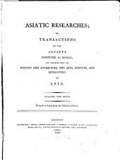 Asiatic researches or transactions of the Society instituted in Bengal, for inquiring into the history and antiquities, the arts, sciences, and literature, of Asia: Volume 5