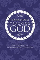Tracking God: An Ecumenical Fundamental Theology