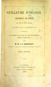 Guillaume d'Orange, chansons de geste des XIe et XIIe siècles: publiées pour la première fois et dédiées à sa Majesté Guillaume III, roi des Pays-Bas, Prince d'Orange etc