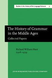 The History of Grammar in the Middle Ages: Collected Papers. With a select bibliography, and indices