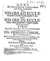 Disputationem Circularem Ad Tit. Codicis De His Qui Ad Ecclesiam Confugiunt &c. Et de His Qui in Ecclesiis Manumittuntur, Praeside ... Ernesto Cregel ... defendet Georgius Paulus Dreher, Norib