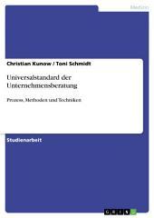 Universalstandard der Unternehmensberatung: Prozess, Methoden und Techniken