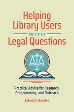 Helping Library Users with Legal Questions: Practical Advice for Research, Programming, and Outreach