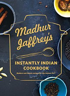 Madhur Jaffrey s Instantly Indian Cookbook Book