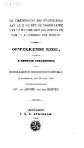 De verkondiging des Evangeliums aan alle volken de voorwaarde van de wederkomst des Heeren en van de voleinding der wereld: opwekkende rede, gehouden ter Algemeene Vergadering van het Nederlandsche Zendelinggenootschap, te Rotterdam, den 18 Julij 1849