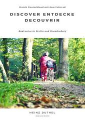Discover Entdecke Decouvrir Radrouten in Berlin und Brandenburg: Durch Deutschland mit dem Fahrrad