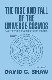 The Rise and Fall of the Universe-Cosmos: And the Traditional Theories of Creation