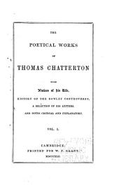 The Poetical Works of Thomas Chatterton: Life of Chatterton. History of the Rowley controversy. Rowley poems