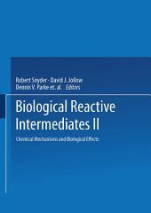 Biological Reactive Intermediates—II: Chemical Mechanisms and Biological Effects