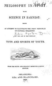 Philosophy in Sport Made Science in Earnest: Being an Attempt to Illustrate the First Principles of Natural Philosophy by the Aid of the Popular Toys and Sports of Youth
