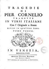 Tragedie di Pier Cornelio tradotte in versi italiani, con l' originale a fronte divise in quattro tomi. Tomo primo [-quarto]: Volume 3