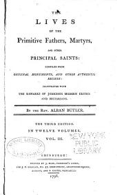 The Lives of the Primitive Fathers, Martyrs, and Other Principal Saints: Compiled from Original Monuments and Other Authentic Records, Volume 3