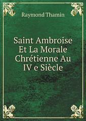 Saint Ambroise Et La Morale Chr?tienne Au IV e Si?cle