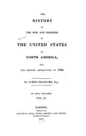 The History of the Rise and Progress of the United States of North America: Till the British Revolution in 1688, Volume 2