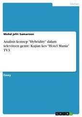 "Analisis konsep ""Hybridity"" dalam televisyen genre: Kajian kes ""Hotel Mania"" TV3"