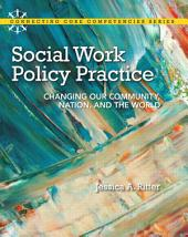 Social Work Policy Practice: Changing Our Community, Nation, and the World,