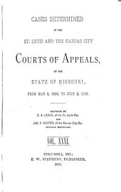 Cases Determined in the St. Louis and the Kansas City Courts of Appeals of the State of Missouri: Volume 31