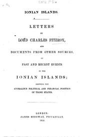 Ionian Islands. Letters by Lord C. Fitzroy and documents from other sources, on past and recent events in the Ionian Islands; shewing the anomalous political and financial condition of those States