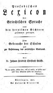 Prosodisches Lexicon der griechischen Sprache aus den heroischen Dichtern zusammen getragen: zum Gebrauch der Schulen ...
