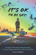 It s OK to Be Gay  Straight Talk About Homosexuality for Gay People and Those Who Love Them Book