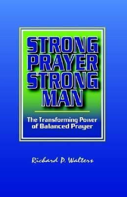 Strong Prayer  Strong Man  The Transforming Power of Balanced Prayer