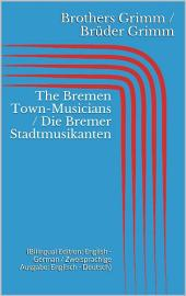 The Bremen Town-Musicians / Die Bremer Stadtmusikanten (Bilingual Edition: English - German / Zweisprachige Ausgabe: Englisch - Deutsch)