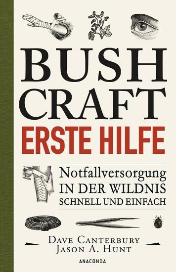 Bushcraft   Erste Hilfe   Notfallversorgung in der Wildnis   schnell und einfach PDF