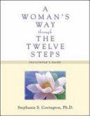 A Woman's Way Through the Twelve Steps Facilitators Guide