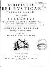 Scriptores rei rusticae veteres latini: tomus alter in quo Palladius vegetius de mulo-medicina...