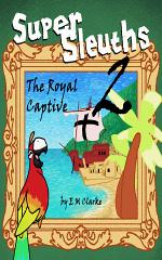 Super Sleuths and The Royal Captive