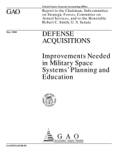 Defense acquisitions : improvements needed in military space systems' planning and education : report to the Chairman, Subcommittee on Strategic Forces, Committee on Armed Services, and to the Honorable Robert C. Smith, U.S. Senate