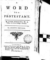 A Word to a Protestant: By John Wesley, M.A. ...