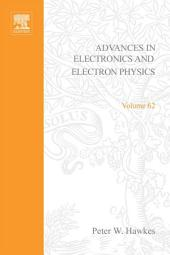 Advances in Electronics and Electron Physics: Volume 62
