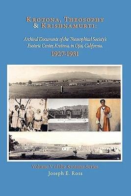 Krotona, Theosophy and Krishnamurti: Archival Documents of the Theosophical Society's Esoteric Center, Krotona, in Ojai, California.