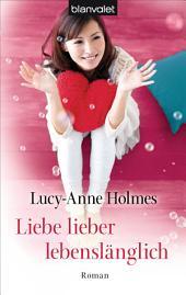 Liebe lieber lebenslänglich: Roman